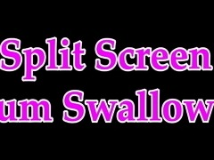 Split Screen Cum Swallow 5